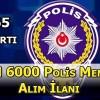 6.000 Polis Alım İlanı