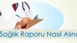Sağlık Raporu Nasıl ve Nereden Alınır ?